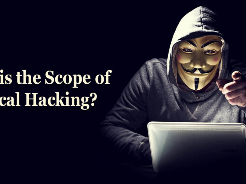 What is the scope of ethical hacking?